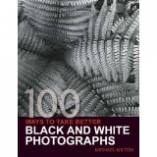 Knjiga u ponudi 100 ways to take better Black and white photographs